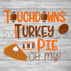Touchdowns Turkey And Pie Oh My Svg Files, Thanksgiving Cutting Files, Thanksgiving Files For Cricut, SVG, DXF, EPS, PNG Instant Download