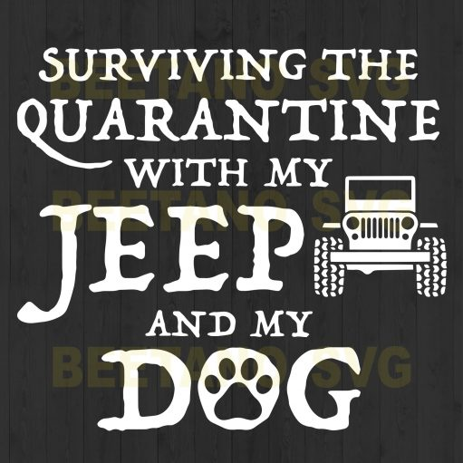 Surviving The Quarantine With My Jeep And My Dog Svg Files, Dog Svg Files, Animals Svg