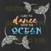 I like to dance with the ocean svg, Moana Svg, Moana Svg Files, Disney Svg, Disney Cutting Files