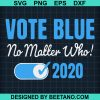 Vote blue no matter who 2020 svg
