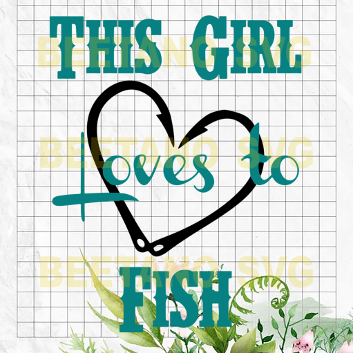 This girl love to fish Cutting Files For Cricut, SVG, DXF, EPS, PNG Instant Download
