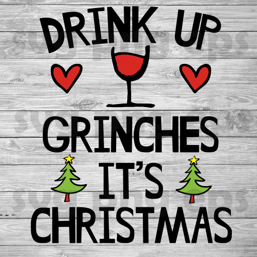Drink up grinches Its Christmas