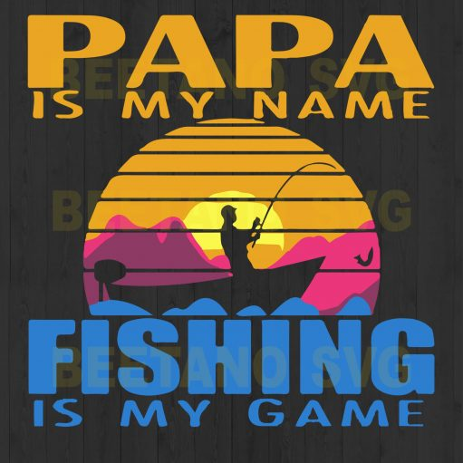 Papa Is My Name Fishing Is My Game Svg Files, Papa Fishing Svg, Fishing Svg Files