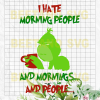 I Hate Morning People And Mornings And People Grinch Svg, Grinch SVg Files