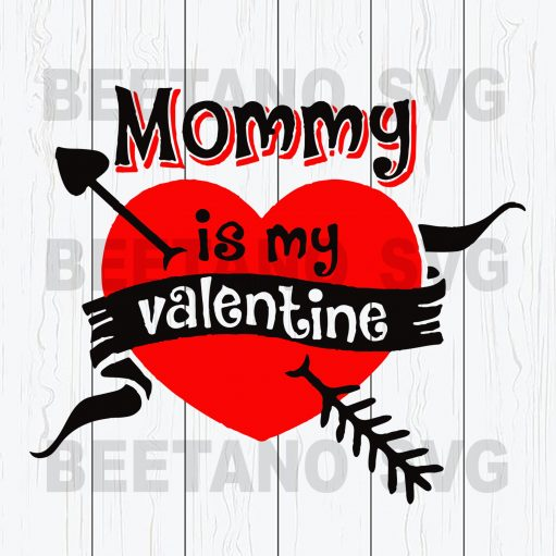 Mommy is my valentine Cutting Files For Cricut, SVG, DXF, EPS, PNG Instant Download