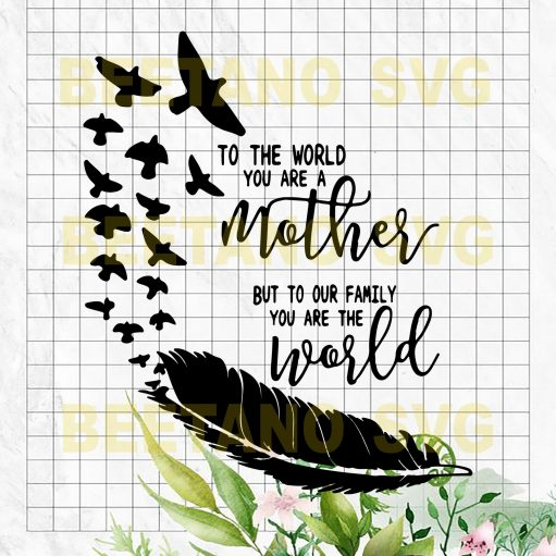 To the world you are mother Cutting Files For Cricut, SVG, DXF, EPS, PNG Instant Download