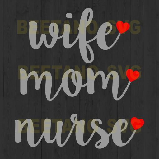 Wife Mom Nurse Svg Files, Wife Svg, Mom Svg, Nurse Svg, Happy Mother;'s Day Svg