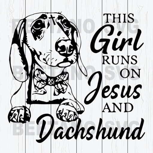 This Girl Runs On Jesus And Dachshund Svg Files, Dachshund Svg, Dachshund Svg Files