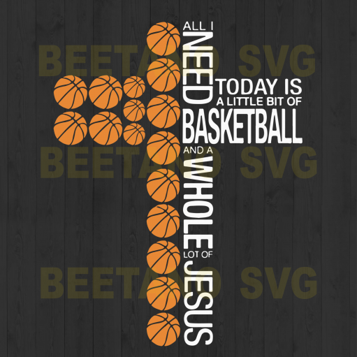 All I Need Today Is Basketballl svg Files