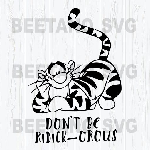 Tiger The Winnie Pooh Don't Be Ridickorous Svg Files, Tiger Svg, Winnie Pooh Svg Files