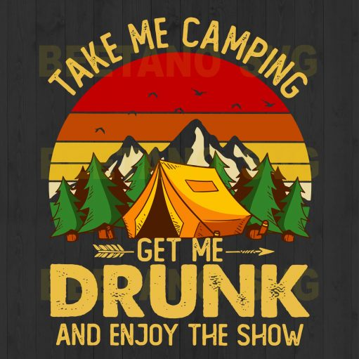 Take Me Camping Get Me Drunk And Enjoy The Show Svg Files For Instant Download
