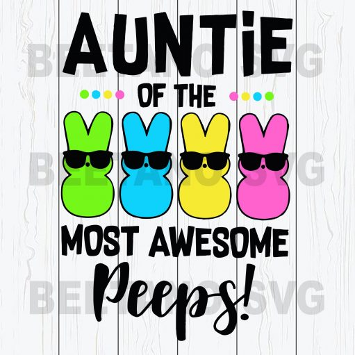 Auntie Of The Most Awesome Peeps Svg Files For Instant Download