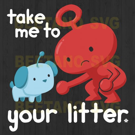 Take Me To Your Litter Svg
