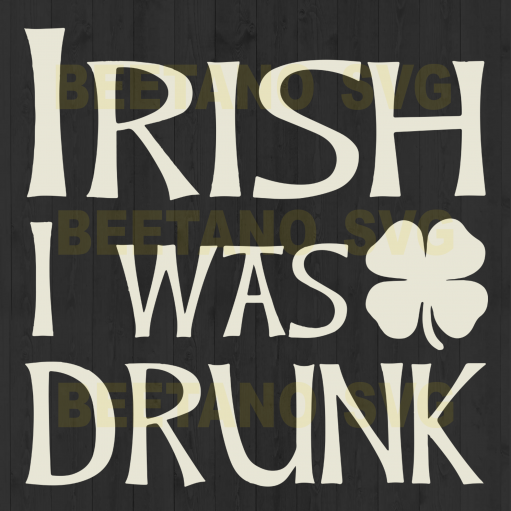 Irish I was drunk Cutting Files For Cricut, SVG, DXF, EPS, PNG Instant Download