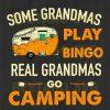 Some Grandmas Play Bingo Real Grandmas Go Camping Svg Files For Instant Download