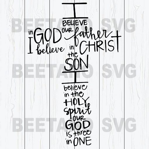 Believed In God Our Father I Believed In The Son I Believe In The Holy Spirit Our God Is Three In One Svg File