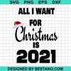 All I Want For Christmas Is 2021 SVG