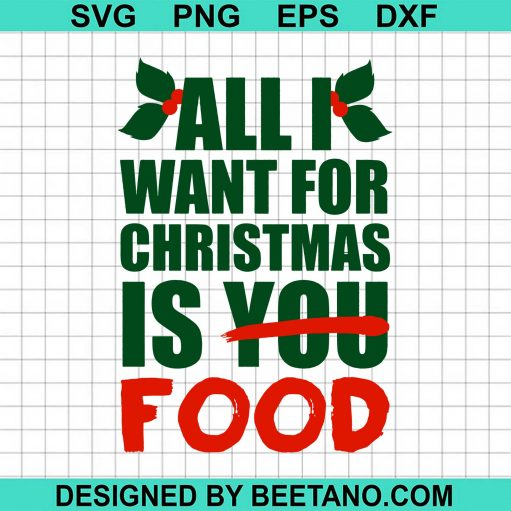 All I Want For Christmas Is Food SVG