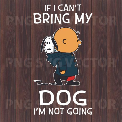 If I can't bring my dog I'm not going Snoopy Svg Files, Snoopy Dog Svg, Snoopy Svg Files For Cricut, SVG, DXF, EPS, PNG Instant Download