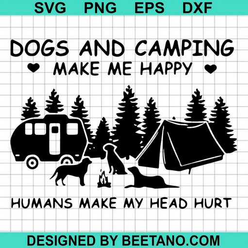 Dogs And Camping Make Me Happy Humans Make My Head Hurt