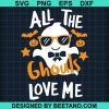Ghost Boo All The Ghouls Love Me