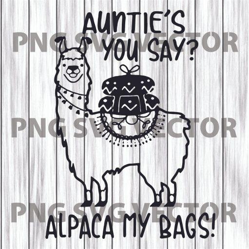 Aunties's you say Alpaca my bags Unicorn Svg