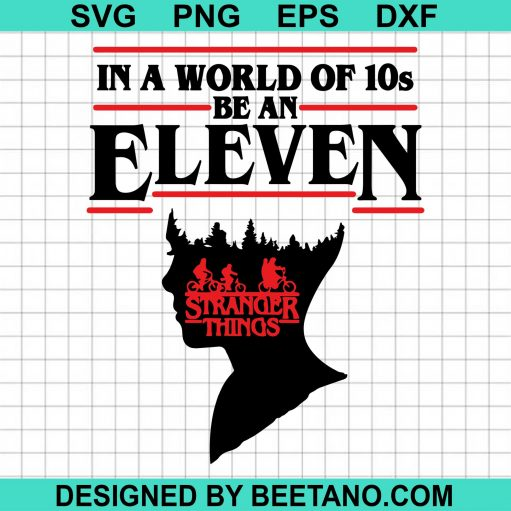 Stranger Things SVG, In A World Full Of Tens Be An Eleven