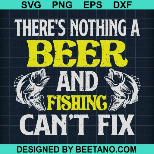 There's Nothing A Beer And Fishing Can't Fix 2020