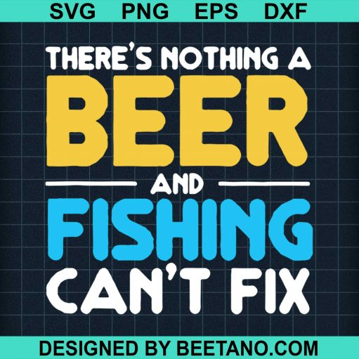 Theres Nothing A Beer And Fishing Can't Fix
