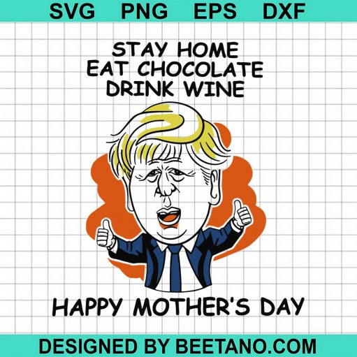 Trump Stay Home Eat Chocolate Drink Wine Happy Mothers Day