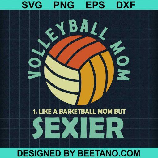 Volleyball Mom Like A Basketball Mom But Sexier