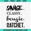 We Got Good Savage Classy Bougie Ratchet