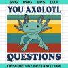 You Axolotl Questions, Axolotl Lovers