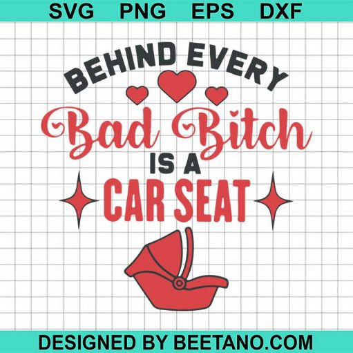 Behind every bad bitch is a car seat