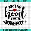 Aint no hood like motherhood SVG